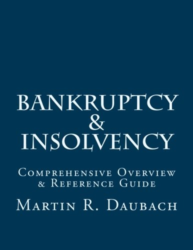 Compare Textbook Prices for Bankruptcy & Insolvency: Comprehensive Overview & Reference Guide First Edition ISBN 9781539348900 by Daubach, Martin R