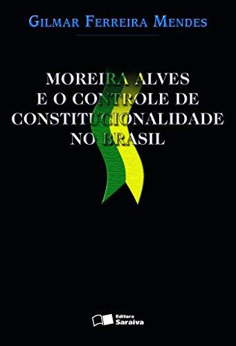 Moreira Alves e o controle de constitucionalidade no Brasil - 1ª edição de 2004
