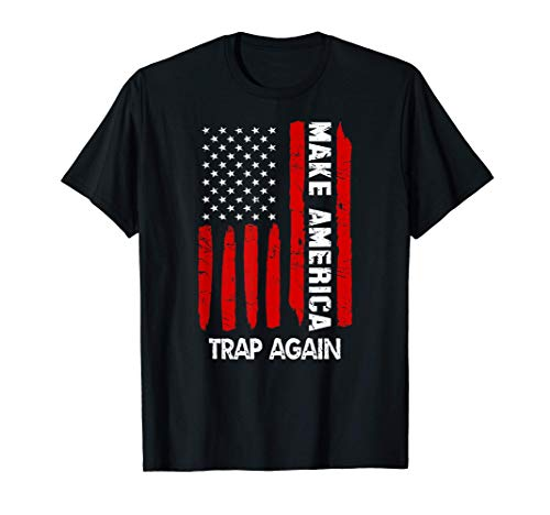 Forth 4th Of July Gift Funny Outfit Make America Trap Again T-Shirt