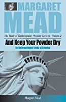 And Keep Your Powder Dry: An Anthropologist Looks at America (Margaret Mead: The Study of Contemporary Western Culture (2))
