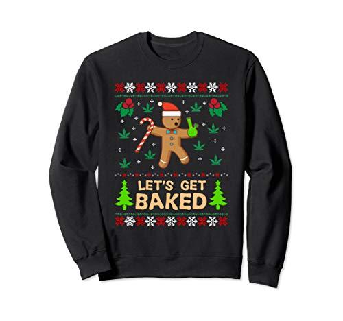 Lets Get Baked Ugly Sweatshirt - Weed Christmas Gift Xmas
