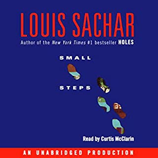 Small Steps                   Written by:                                                                                                                                 Louis Sachar                               Narrated by:                                                                                                                                 Curtis McClarin                      Length: 5 hrs and 11 mins     1 rating     Overall 5.0