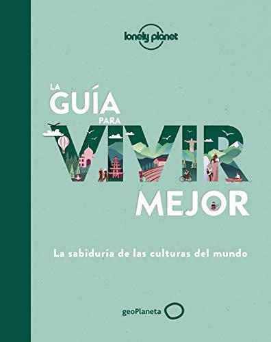 La guía para vivir mejor: La sabiduría de las culturas del mundo (Viaje y aventura)