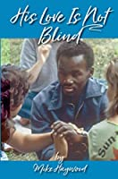 His Love Is Not Blind: Recollections of the Peninsula Baptist Association's Camps for the Deaf and Blind