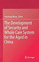 The Development of Security and Whole Care System for the Aged in China