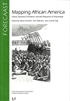Mapping African America: History, Narrative Formation, and the Production of Knowledge (Forecaast)