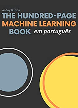The Hundred-Page Machine Learning Book em português (Portuguese Edition) by [Andriy Burkov, Rodrigo Amaro e Silva, Márcio Moraes de Andrade]