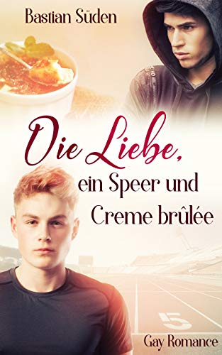 Die Liebe, ein Speer und Creme brûlée (Love-and-Food 1)