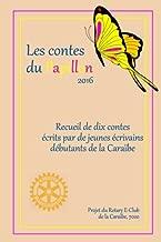 Les Contes du Papillon (2017): Histoires Ecrites par des enfants pour des enfants; un projet du Rotary E-Club de la Caribe, 7020 (Volume 5) (French Edition)