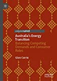 Australia's Energy Transition: Balancing Competing Demands and Consumer Roles (English Edition)