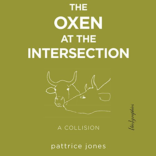 The Oxen at the Intersection: A Collision (or, Bill and Lou Must Die: A Real-Life Murder Mystery from the Green Mountains of Vermont) audiobook cover art