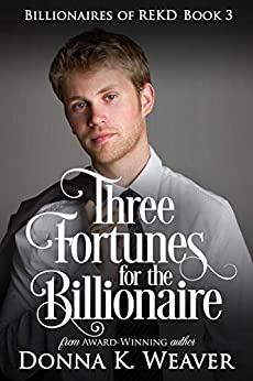 Three Fortunes for the Billionaire (Billionaires of REKD Book 3) by [Donna K. Weaver]