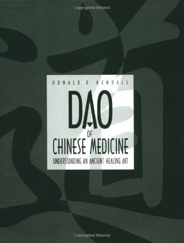 Kendall, D: Dao of Chinese Medicine: Understanding an Ancient Healing Art
