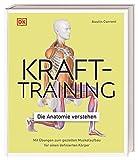 Krafttraining – Die Anatomie verstehen: Mit Übungen zum gezielten Muskelaufbau für einen definierten Körper
