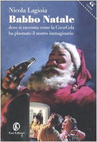 Babbo Natale. Dove si racconta come la Coca-Cola ha plasmato il nostro immaginario