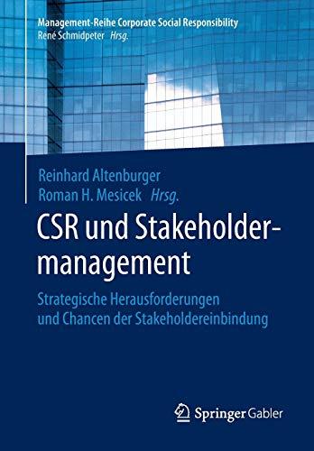 CSR und Stakeholdermanagement: Strategische Herausforderungen und Chancen der Stakeholdereinbindung (Management-Reihe Corporate Social Responsibility)