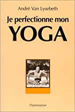 Je perfectionne mon yoga d'André Van Lysebeth