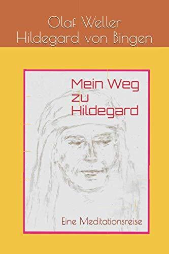 Mein Weg zu Hildegard: Eine Meditationsreise