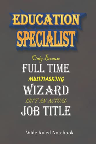 Education Specialist Full Time Multitasking Wizard: 6x9 inch Wide Ruled Notebook 100 pages, Perfect For Notes, Journaling, Gift
