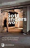 Gott, Anderswo?: Theologie Im Gesprach Mit Michel De Certeau