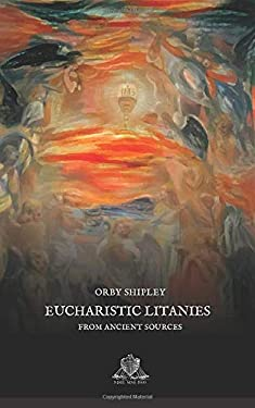 Eucharistic Litanies: From Ancient Sources (Nihil Sine Deo)