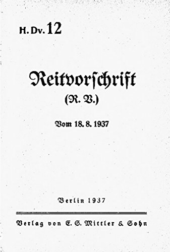 H.Dv. 12 Reitvorschrift von 1937: Klassische Ausbildung nach Kavallerieregeln