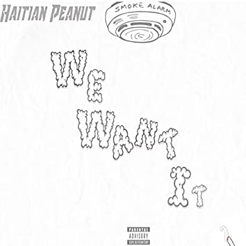 We Want It