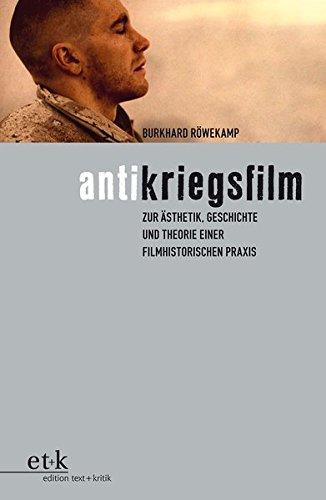 Antikriegsfilm: Zur Ästhetik, Geschichte und Theorie einer filmhistorischen Praxis