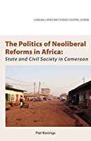 Politics of Neoliberal Reforms in Africa: State and Civil Society in Cameroon