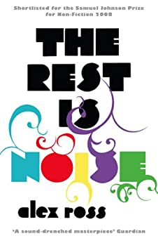 The Rest is Noise: Listening to the Twentieth Century by [Alex Ross]