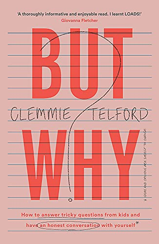 But Why?: How to answer tricky questions from kids and have an honest conversation with yourself