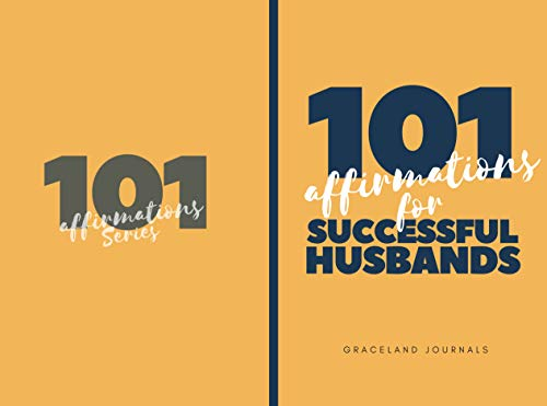 101 Affirmations For Successful Husbands: Confessions Book, Devotional, Bible Study, Motivational Words for Success Husbands, Gifts to Boys, Men, Grandfathers, Dads,