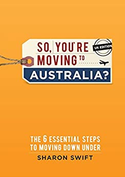 So, you're moving to Australia?: The 6 essential steps to moving Down Under - UK edition by [Sharon Swift]