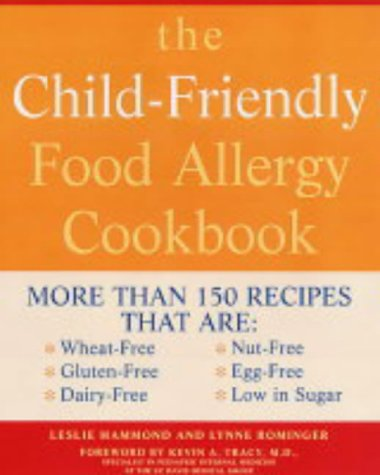 The Child-Friendly Food Allergy Cookbook : More Than 150 Wheat-Free, Gluten-Free, Dairy-Free, Nut-Fr