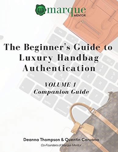 The Beginner's Guide to Luxury Handbag Authentication: Volume 1