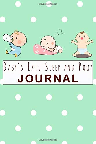 Baby's Eat, Sleep and Poop Journal: Baby's Daily Log Book | Baby Tracker Notebook for Newborns: Record Breastfeeding, Sleep Schedules ,Diapers ,Activities and More!