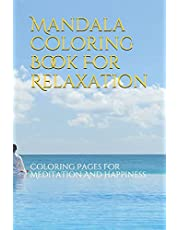 Mandala Coloring Book For Relaxation: Coloring Pages For Meditation And Happiness