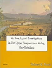 Archaeological Investigations in the Upper Susquehanna Valley, New York State, Volume 1/Book and 3 Maps (Persimmon Press Monographs in Archaeology)