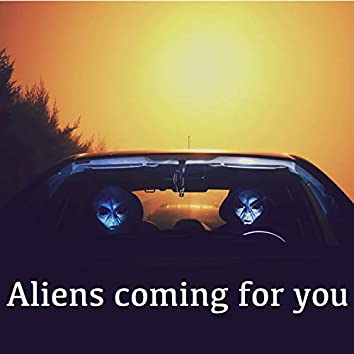 Aliens coming for you