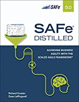 SAFe 5.0 Distilled: Achieving Business Agility with the Scaled Agile Framework Front Cover