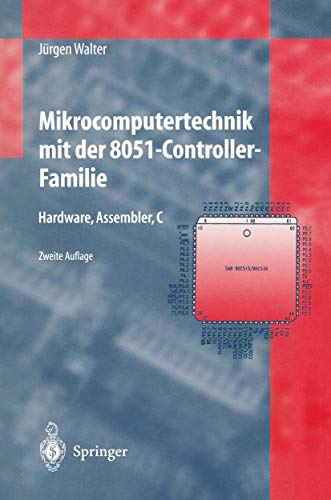 Mikrocomputertechnik mit der 8051-Controller-Familie: Hardware, Assembler, C