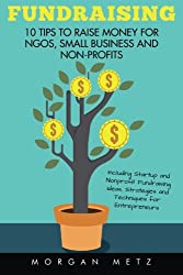 Fundraising: 10 Tips to Raise Money for Ngos, Small Business and Non-profits