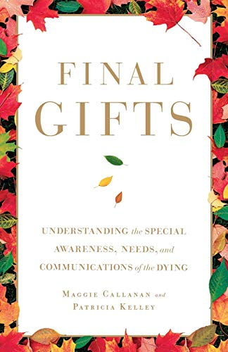 Final Gifts: Understanding the Special Awareness, Needs, and Communications of the Dying (No Series)