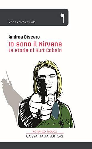 Io sono il Nirvana. La storia di Kurt Cobain