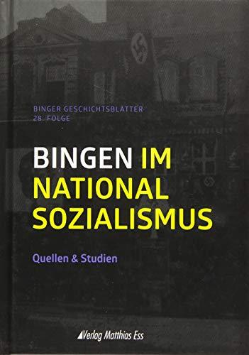 Bingen im Nationalsozialismus: Quellen & Studien, Binger Geschichtsblätter 28. Folge