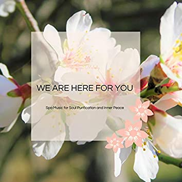 We Are Here For You - Spa Music For Soul Purification And Inner Peace