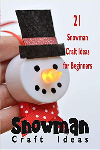 Snowman Craft Ideas 21 Snowman Craft Ideas For Beginners Kindle Edition By Kozarski Mike Crafts Hobbies Home Kindle Ebooks Amazon Com