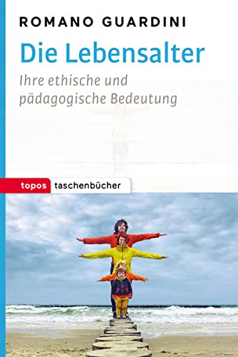 Die Lebensalter: Ihre ethische und pädagogische Bedeutung (Topos Taschenbücher): Ihre ethische und pädagogische Begründung