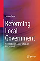 Reforming Local Government: Consolidation, Cooperation, or Re-creation?