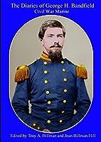 The Diaries of George H. Bandfield Civil War Marine